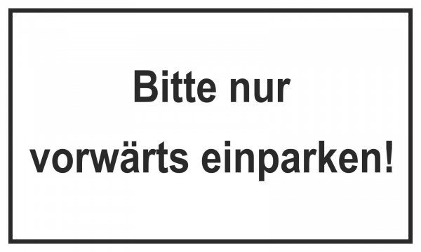 Hinweisschild Tankanlagen und Garagen Bitte nur vorwärts einparken! 250x150cm